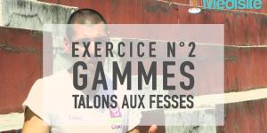 Exercice n°2 gammes : talons aux fesses